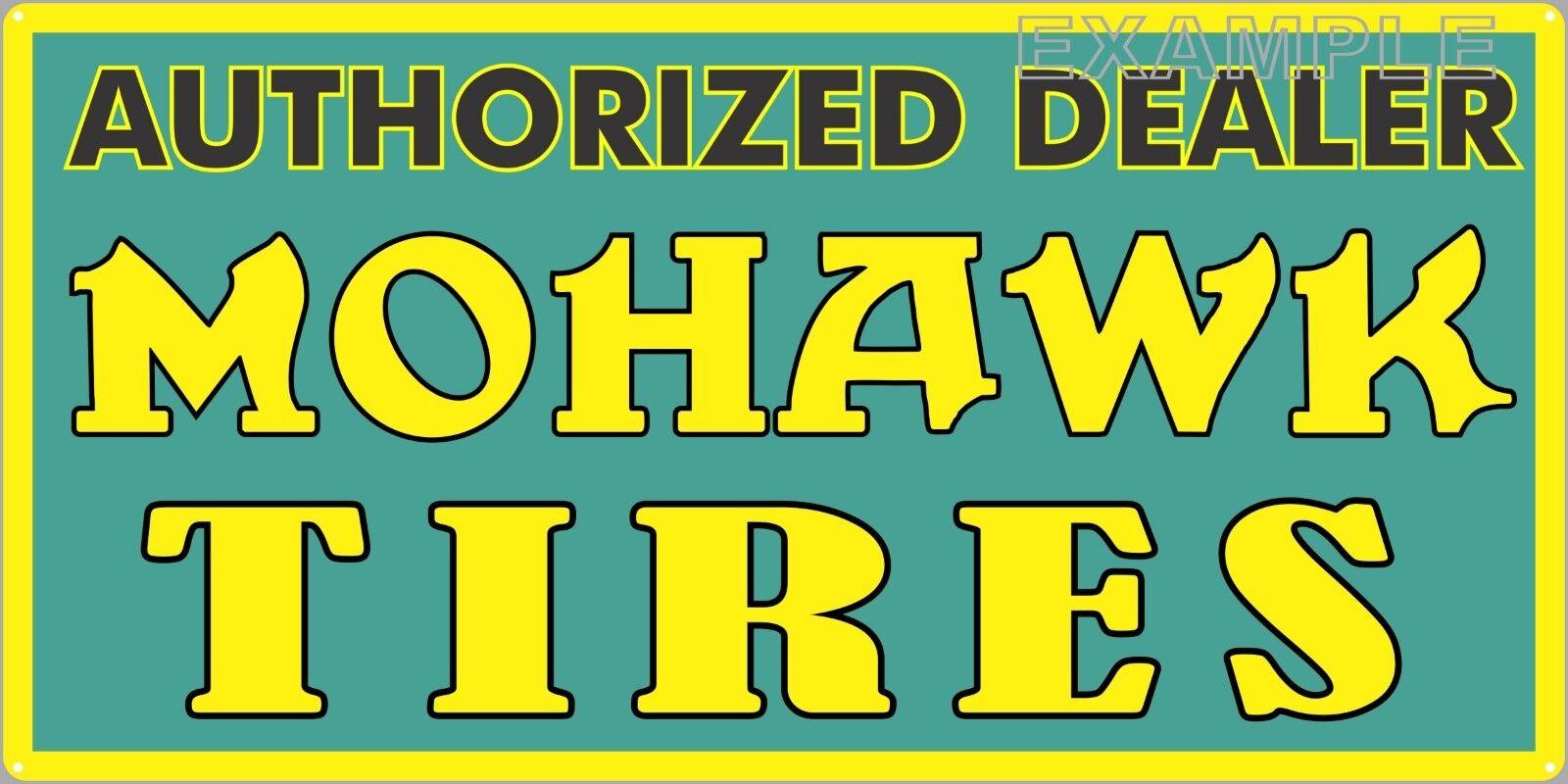 MOHAWK TIRES DEALER OLD SIGN REMAKE ALUMINUM 12  X 24  18  X 36  2-SIDED OPTION