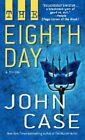 The Eighth Day: A Thriller by John Case (Paperback / softback, 2004)