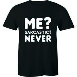 Mens-Me-Sarcastic-Never-T-Shirt-Funny-Sarcasm-Gift-Novelty-Joke-Party-Mens-Tee