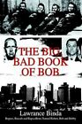 The Big Bad Book of Bob Rogues Rascals and R by Lawrance Binda Hardcover