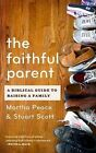 The Faithful Parent: A Biblical Guide to Raising a Family by Martha Peace, Stuart W Scott (Paperback, 2010)