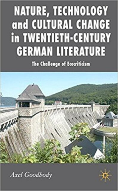 Nature, Technology and Cultural Change in Twentieth-Century German Literature: T