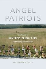 Angel Patriots : The Crash of United Flight 93 and the Myth of America by...