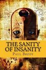 The Sanity of Insanity: The Fascinating and Troubled Lives of Writers by Paul Brody (Paperback / softback, 2014)