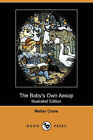 The Baby's Own Aesop (Illustrated Edition) (Dodo Press) by Walter Crane (Paperback / softback, 2008)