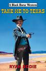 Take Me to Texas by Ryan Bodie (Hardback, 2009)
