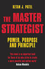 The Master Strategist: Power, Purpose and Principle in Action by Ketan J. Patel (Paperback, 2006)