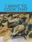 I Want to Cook That - Mediterranean Flavours: A Collection of Recipes from WWW.Iwanttocookthat.com by H E Christoff (Paperback / softback, 2013)