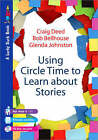 Using Circle Time to Learn About Stories by Craig Deed, Glenda Johnston, Bob Bellhouse (Paperback, 2007)