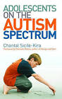 Adolescents on the Autism Spectrum: Foreword by Charlotte Moore by Chantal Sicile-Kira (Paperback, 2007)