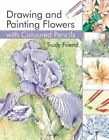Drawing & Painting Flowers with Coloured Pencils by Trudy Friend (Paperback, 2014)