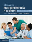 Managing Myeloproliferative Neoplasms: A Case-Based Approach by Cambridge University Press (Paperback, 2016)