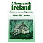 a Sojourn With Ireland Stories of an American Living in Irelan. 9781403324016