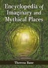 Encyclopedia of Imaginary and Mythical Places by Theresa Bane (Paperback, 2014)
