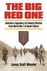 The Big Red One: America's Legendary 1st Infantry Division from World War I to Desert Storm by James Scott Wheeler (Hardback, 2008)