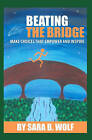 Beating the Bridge: Make Choices That Empower and Inspire by Sara B Wolf (Paperback / softback, 2010)