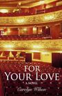 for Your Love 9780595895724 by Carolyn Wilson Hardback