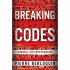 Breaking Codes: Unravel More Than 100 Cryptograms by Pierre Berloquin (Paperback, 2014)