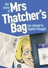 The Story of Mrs Thatcher's Bag (as Related to Sophia Waugh) by Sophia Waugh, David Elliott (Hardback, 2013)
