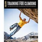 Training for Climbing: The Definitive Guide to Improving Your Performance by Eric J. Horst (Paperback, 2016)