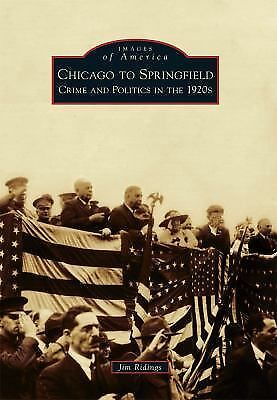 Chicago to Springfield:: Crime and Politics in the 1920s (Images of America Ser