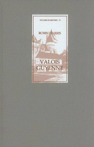 Valois Guyenne: A Study of Politics, Government and... by Harris, Robin Hardback