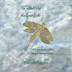 la Libellule or the Interlude: A Poetic Record of the Heart in Beautiful Flight by Elizabeth Clayton (Paperback, 2010)