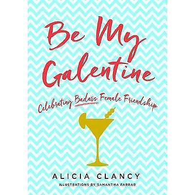Be My Galentine: Celebrating Badass Female Friendship by Clancy, Alicia -Hcover
