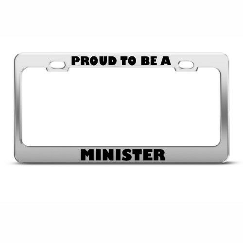 PROUD TO BE A MINISTER CAREER License Plate Frame Stainless Metal Tag Holder