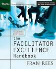 The Facilitator Excellence Handbook by Fran Rees (Paperback, 2005)