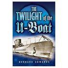The Twilight of the U-boat by Bernard Edwards (Hardback, 2003)