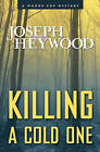 Killing a Cold One: A Woods Cop Mystery by Joseph Heywood (Hardback, 2013)