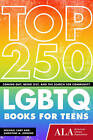 Top 250 LGBTQ Books for Teens: Coming Out, Being Out, & the Search for Community by Christine A. Jenkins, Michael Cart (Paperback, 2015)