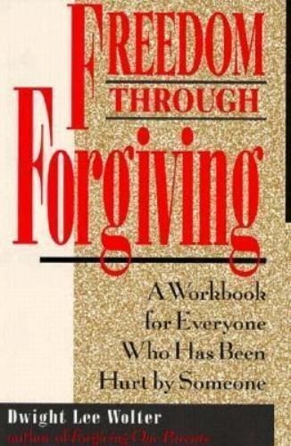Freedom Through Forgiving : A Workbook for Everyone Who Has Been Hurt by Someone