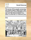The Sense of the People Concerning the Present State of Affars [Sic]. with Remarks Upon Some Passages of Our Own and the Roman History. in a Letter to a Member of Paliament [Sic]. by Ellis (Paperback / softback, 2010)