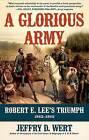 A Glorious Army: Robert E. Lee's Triumph, 1862-1863 by Jeffry D Wert (Paperback / softback, 2012)