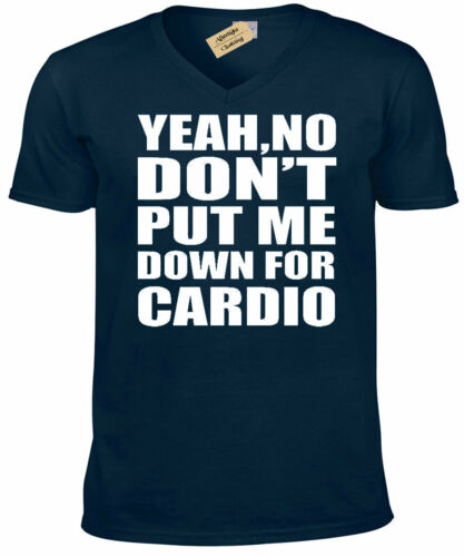 Yeah No Don/'t Put Me Down For Cardio Funny Workout Shirt Muscle Gym Mens V-Neck