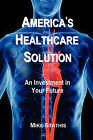America's Healthcare Solution: An Investment in Your Future by Mike Stathis (Paperback / softback, 2010)