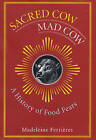 Sacred Cow, Mad Cow: A History of Food Fears by Madeleine Ferrieres (Hardback, 2005)