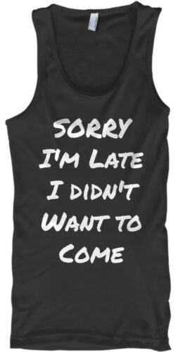 Trendsetting Sorry Im Late I Didnt Want To Come I/'m Didn/'t Male Male Tank Top
