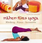 Nähen fürs Yoga von Albina Buchter und Elisabeth Schenk (2014, Gebundene Ausgabe)