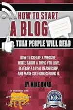 The Make Money from Home Lions Club: How to Start a Blog That People Will Read : How to Create a Website, Write about a Topic You Love, Develop a Loyal Readership, and Make Six Figures Doing It by Mike Omar (2013, Paperback)