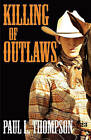 Killing of Outlaws by Paul L Thompson (Paperback / softback, 2010)