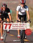 77 Dinge, die ein Radsportler wissen muss von Manuela Dierkes (2011, Taschenbuch)