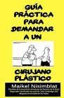 Guia Practica Para Demandar a Un Cirujano Plastico by MR Maikel Nisimblat, Maikel Nisimblat (Paperback / softback, 2010)