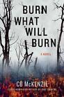 Burn What Will Burn von C. B. McKenzie (2016, Gebundene Ausgabe)