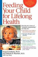 Feeding Your Child for Lifelong Health: Birth Through Age Six by Susan Roberts,