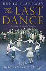 The Last Dance: 1936, the Year Our Lives Changed by Denys Blakeway (Paperback, 2011)