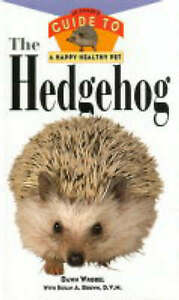 NEW-BOOK-The-Hedgehog-An-Owner-039-s-Guide-to-a-Happy-Healthy-Pet-Dawn-Wrobel
