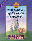 Abraham-God's Brave Explorer by Janna Arndt, Kay Arthur (Paperback, 2003)